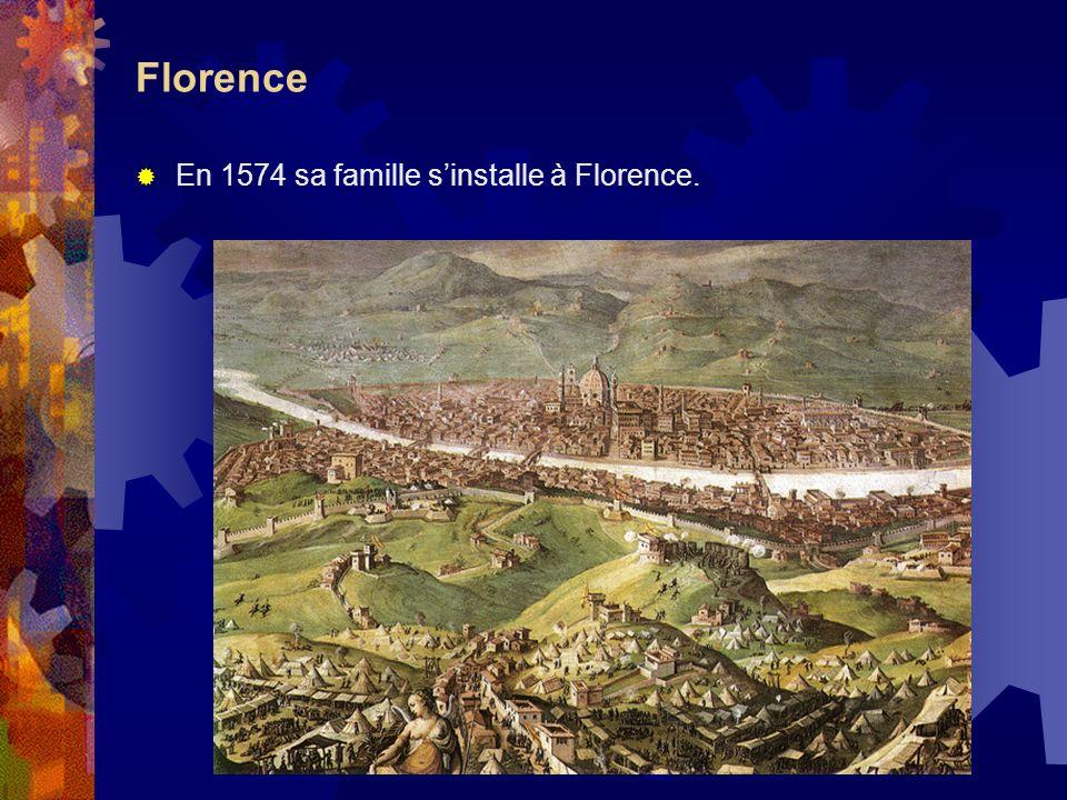 Florence En 1574 sa famille sinstalle à Florence.