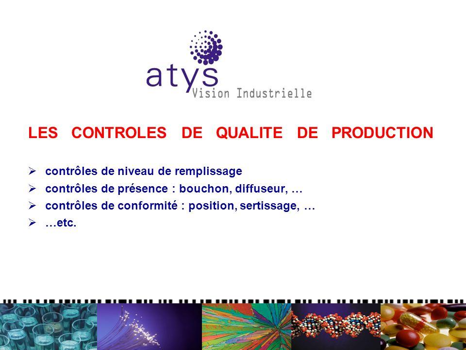 LES CONTROLES DE QUALITE DE PRODUCTION contrôles de niveau de remplissage contrôles de présence : bouchon, diffuseur, … contrôles de conformité : position, sertissage, … …etc.