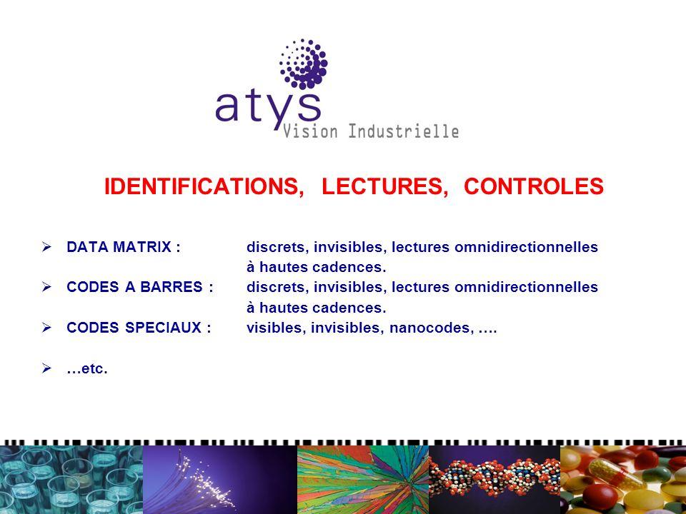 IDENTIFICATIONS, LECTURES, CONTROLES DATA MATRIX : discrets, invisibles, lectures omnidirectionnelles à hautes cadences. CODES A BARRES : discrets, in