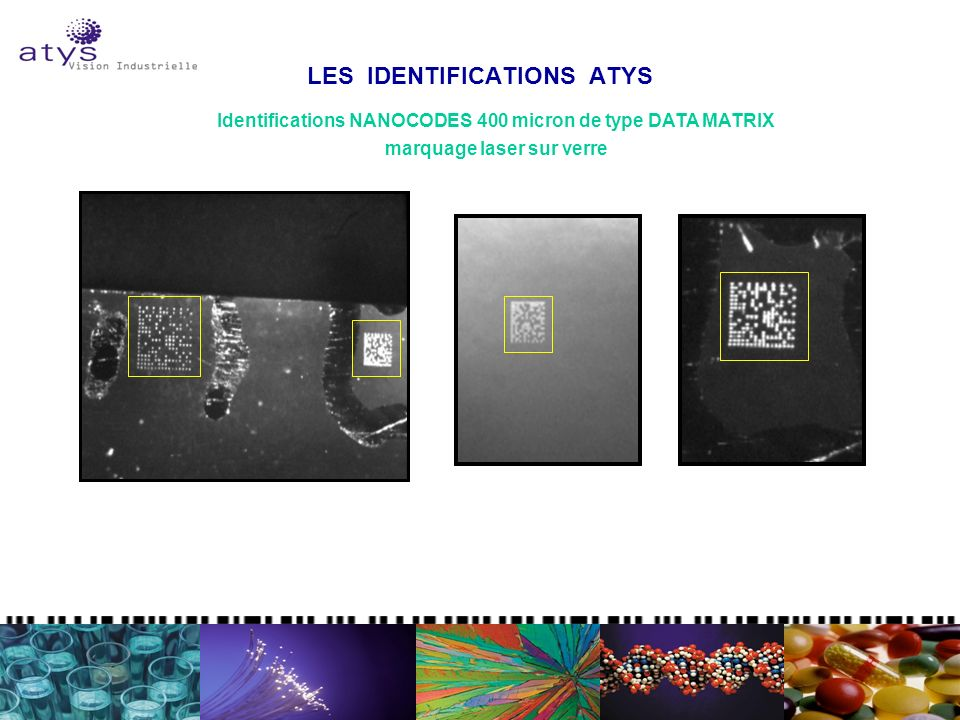 LES IDENTIFICATIONS ATYS Identifications NANOCODES 400 micron de type DATA MATRIX marquage laser sur verre