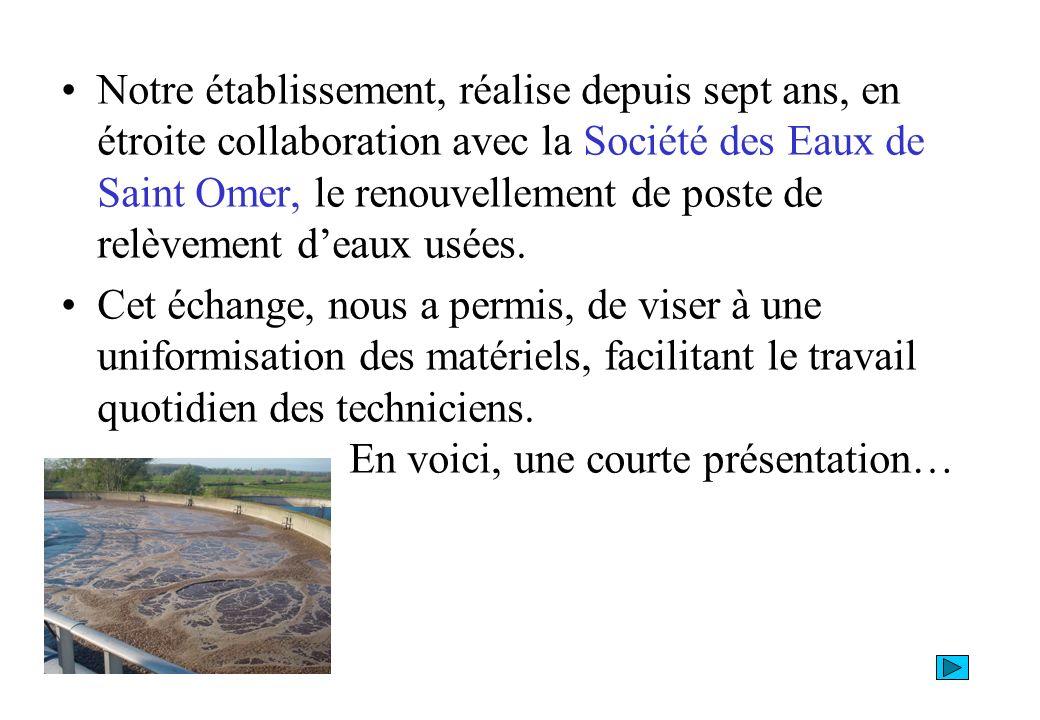 Notre établissement, réalise depuis sept ans, en étroite collaboration avec la Société des Eaux de Saint Omer, le renouvellement de poste de relèvement deaux usées.