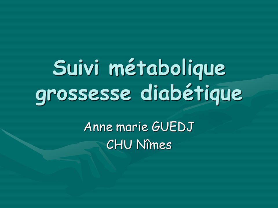 Suivi métabolique grossesse diabétique Anne marie GUEDJ CHU Nîmes