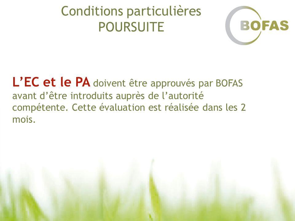 Conditions particulières POURSUITE LEC et le PA doivent être approuvés par BOFAS avant dêtre introduits auprès de lautorité compétente. Cette évaluati