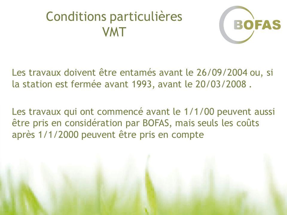 Conditions particulières VMT Les travaux doivent être entamés avant le 26/09/2004 ou, si la station est fermée avant 1993, avant le 20/03/2008. Les tr