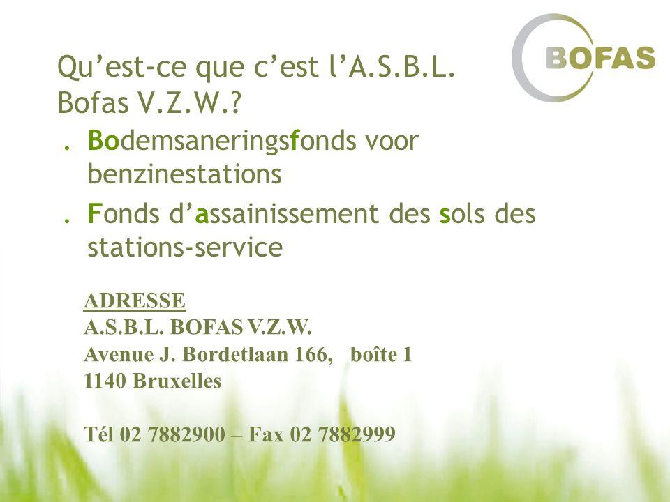 Quest-ce que cest lA.S.B.L. Bofas V.Z.W.?.Bodemsaneringsfonds voor benzinestations.Fonds dassainissement des sols des stations-service ADRESSE A.S.B.L