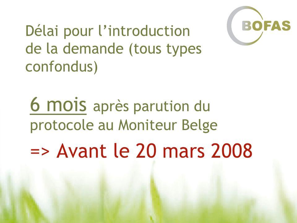 Délai pour lintroduction de la demande (tous types confondus) 6 mois après parution du protocole au Moniteur Belge => Avant le 20 mars 2008
