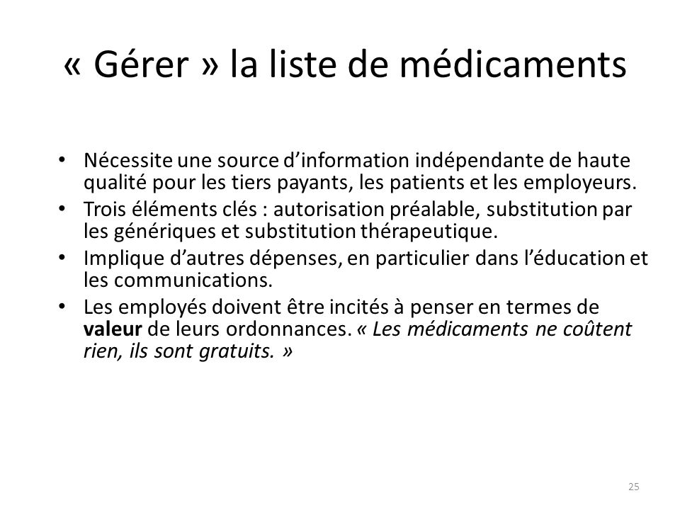 « Gérer » la liste de médicaments Nécessite une source dinformation indépendante de haute qualité pour les tiers payants, les patients et les employeurs.