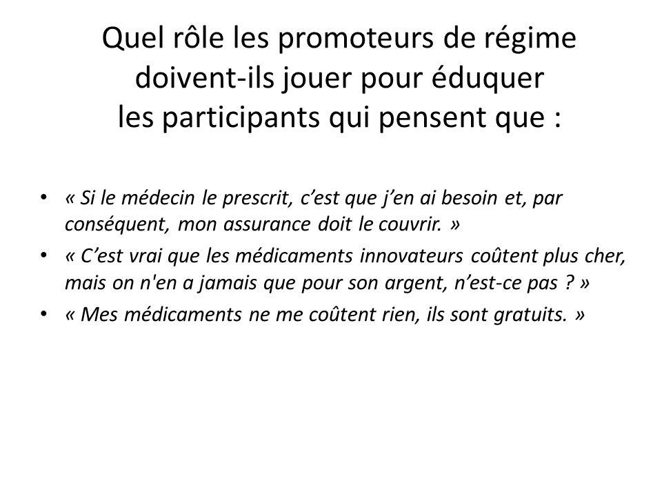 Quel rôle les promoteurs de régime doivent-ils jouer pour éduquer les participants qui pensent que : « Si le médecin le prescrit, cest que jen ai besoin et, par conséquent, mon assurance doit le couvrir.