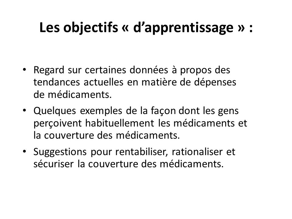 Les objectifs « dapprentissage » : Regard sur certaines données à propos des tendances actuelles en matière de dépenses de médicaments.