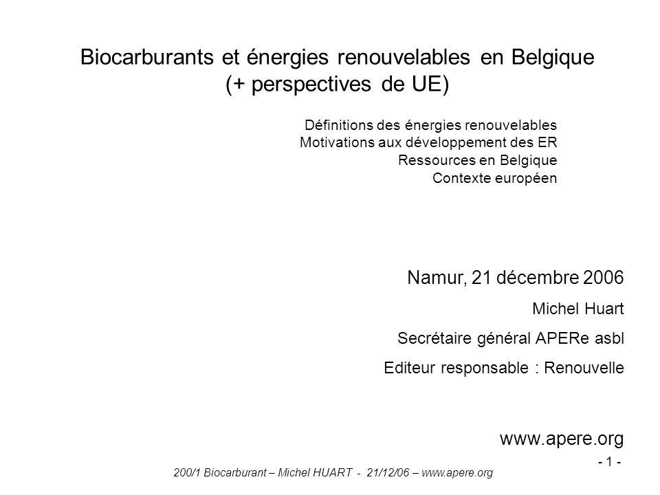 200/1 Biocarburant – Michel HUART - 21/12/06 – www.apere.org - 1 - Namur, 21 décembre 2006 Michel Huart Secrétaire général APERe asbl Editeur responsa