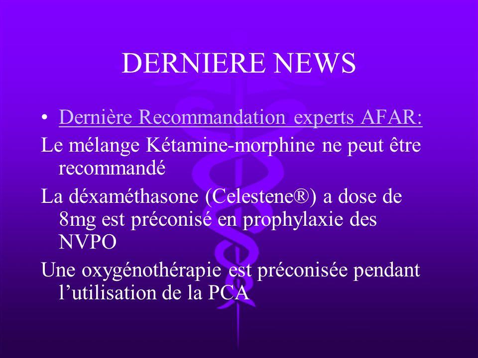 DERNIERE NEWS Dernière Recommandation experts AFAR: Le mélange Kétamine-morphine ne peut être recommandé La déxaméthasone (Celestene®) a dose de 8mg e