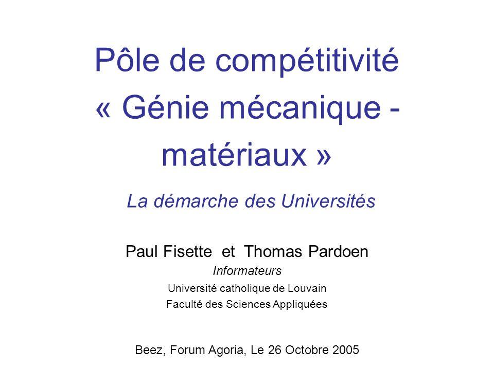 Pôle de compétitivité « Génie mécanique - matériaux » La démarche des Universités Beez, Forum Agoria, Le 26 Octobre 2005 Paul Fisette et Thomas Pardoe