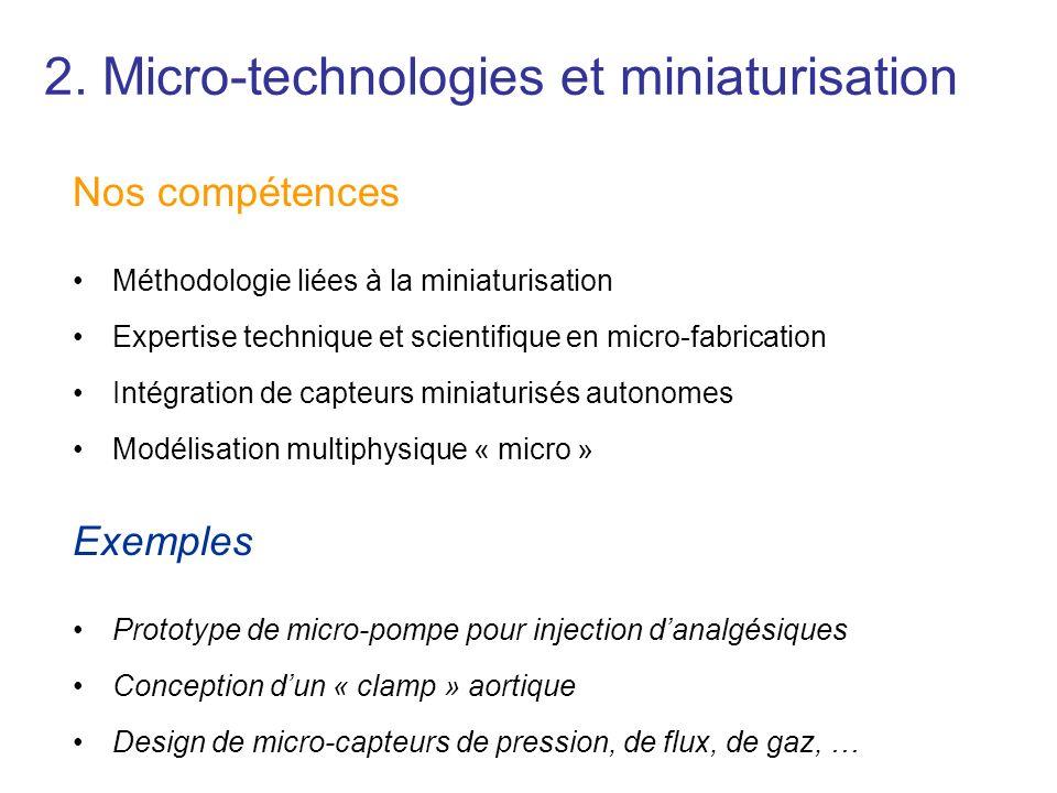 2. Micro-technologies et miniaturisation Nos compétences Méthodologie liées à la miniaturisation Expertise technique et scientifique en micro-fabricat