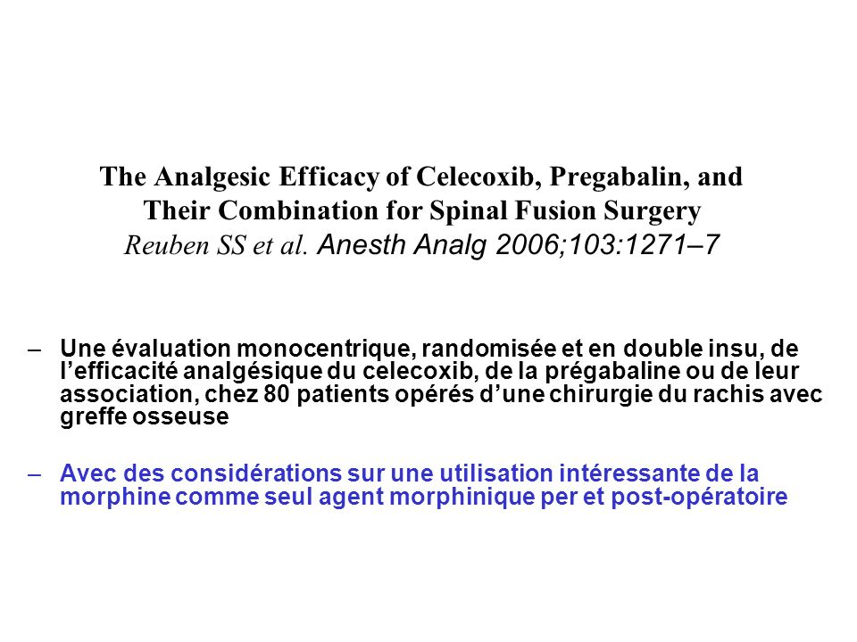 The Analgesic Efficacy of Celecoxib, Pregabalin, and Their Combination for Spinal Fusion Surgery Reuben SS et al. Anesth Analg 2006;103:1271–7 –Une év