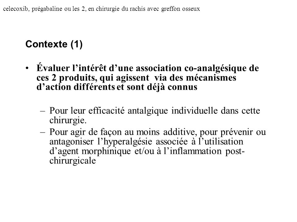 celecoxib, prégabaline ou les 2, en chirurgie du rachis avec greffon osseux Contexte (1) Évaluer lintérêt dune association co-analgésique de ces 2 pro