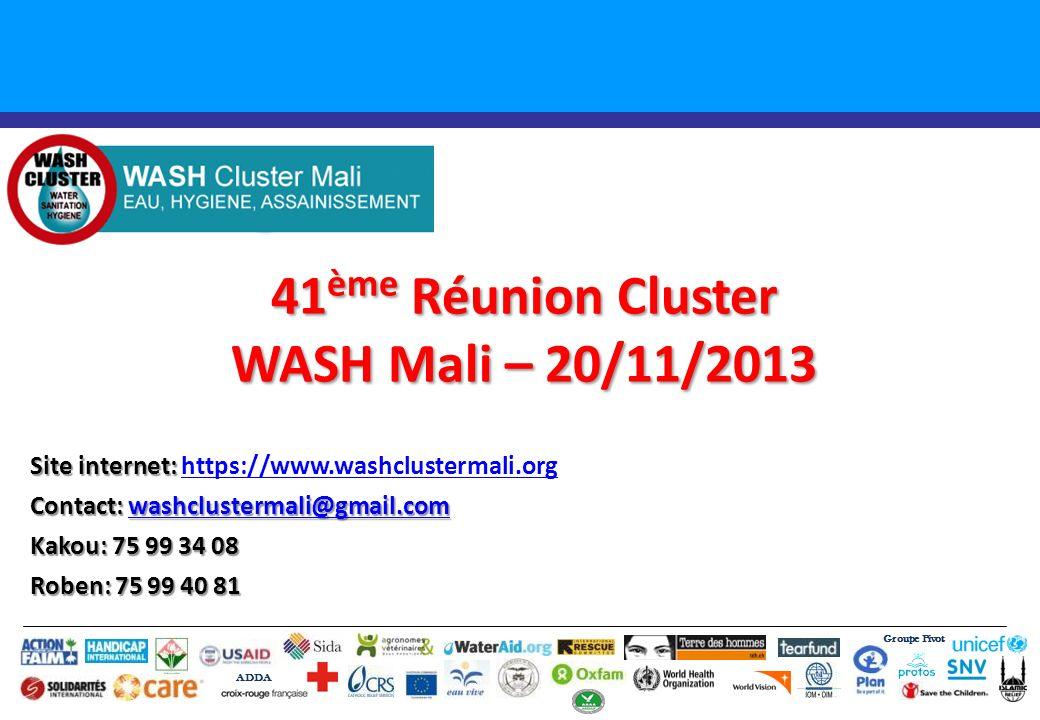 41 ème Réunion Cluster WASH Mali – 20/11/2013 Groupe Pivot ADDA Site internet: Site internet: https://www.washclustermali.orghttps://www.washclustermali.org Contact: washclustermali@gmail.com washclustermali@gmail.com Kakou: 75 99 34 08 Roben: 75 99 40 81