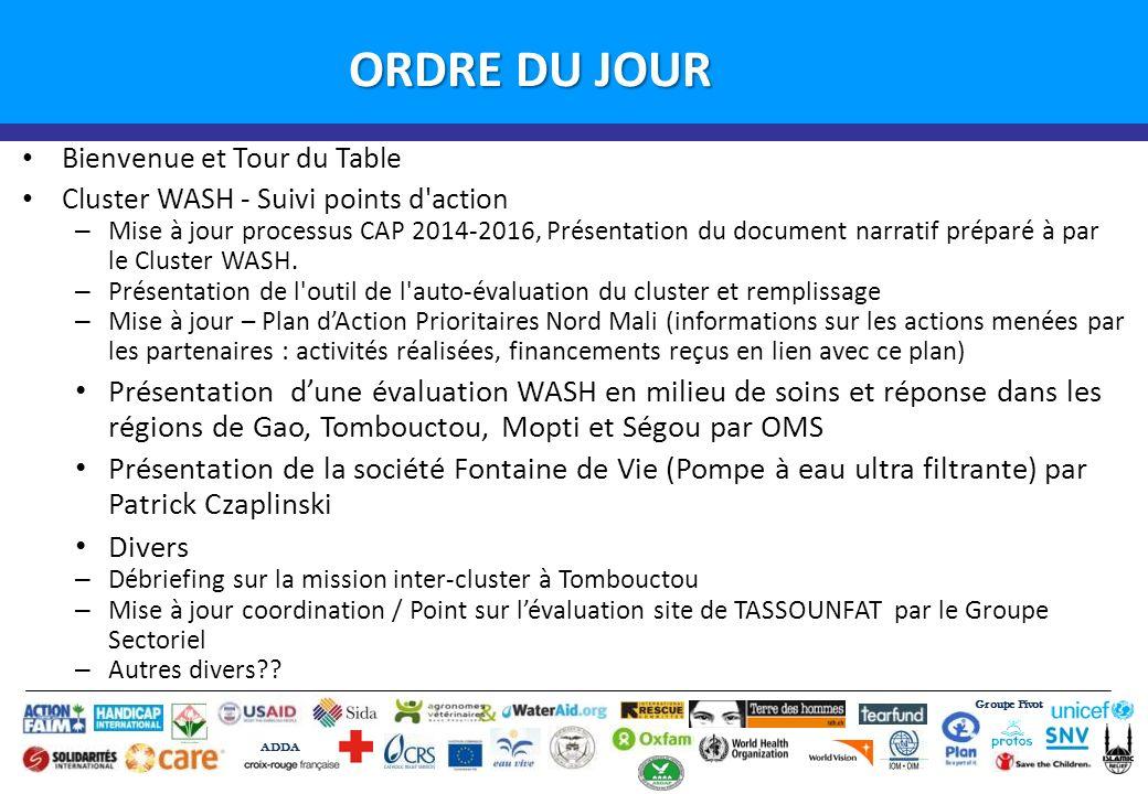 Groupe Pivot ADDA Introduction ORDRE DU JOUR Bienvenue et Tour du Table Cluster WASH - Suivi points d action – Mise à jour processus CAP 2014-2016, Présentation du document narratif préparé à par le Cluster WASH.