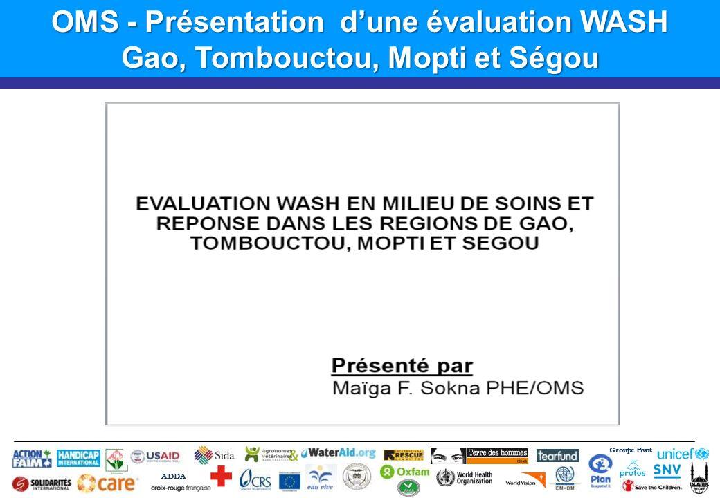 Groupe Pivot ADDA OMS - Présentation dune évaluation WASH Gao, Tombouctou, Mopti et Ségou
