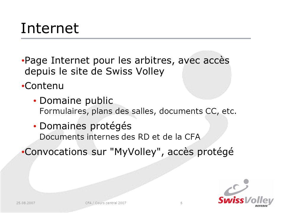 25.08.2007CFA / Cours central 20076 Internet Page Internet pour les arbitres, avec accès depuis le site de Swiss Volley Contenu Domaine public Formulaires, plans des salles, documents CC, etc.
