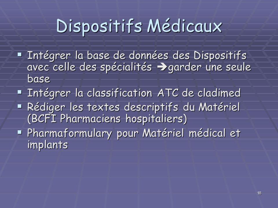 18 Dispositifs Médicaux Intégrer la base de données des Dispositifs avec celle des spécialités garder une seule base Intégrer la base de données des D