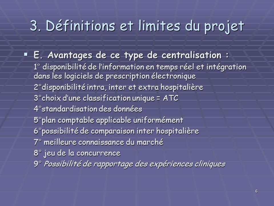 6 3. Définitions et limites du projet E. Avantages de ce type de centralisation : E. Avantages de ce type de centralisation : 1° disponibilité de linf