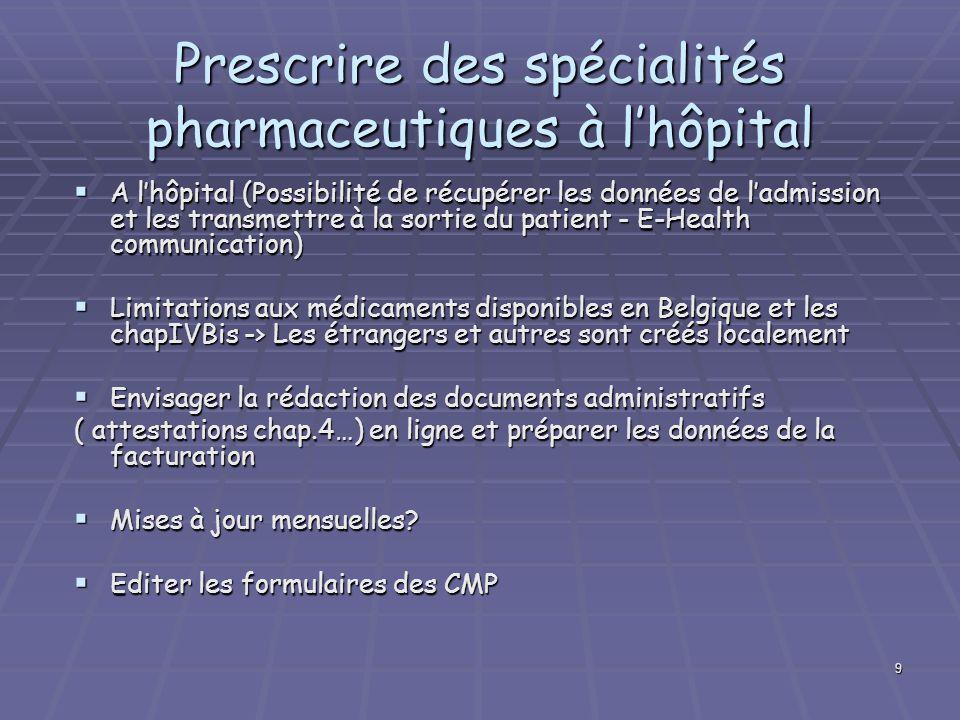 9 Prescrire des spécialités pharmaceutiques à lhôpital A lhôpital (Possibilité de récupérer les données de ladmission et les transmettre à la sortie d