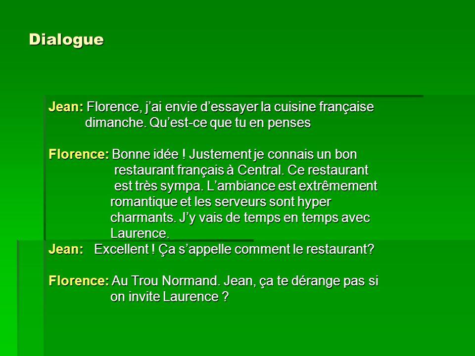 Dialogue Jean: Florence, jai envie dessayer la cuisine française dimanche. Quest-ce que tu en penses dimanche. Quest-ce que tu en penses Florence: Bon