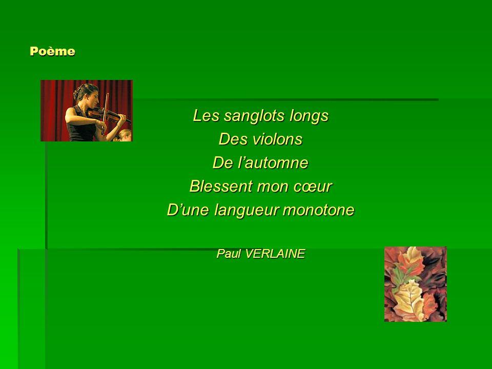 Poème Les sanglots longs Des violons De lautomne Blessent mon cœur Dune langueur monotone Paul VERLAINE
