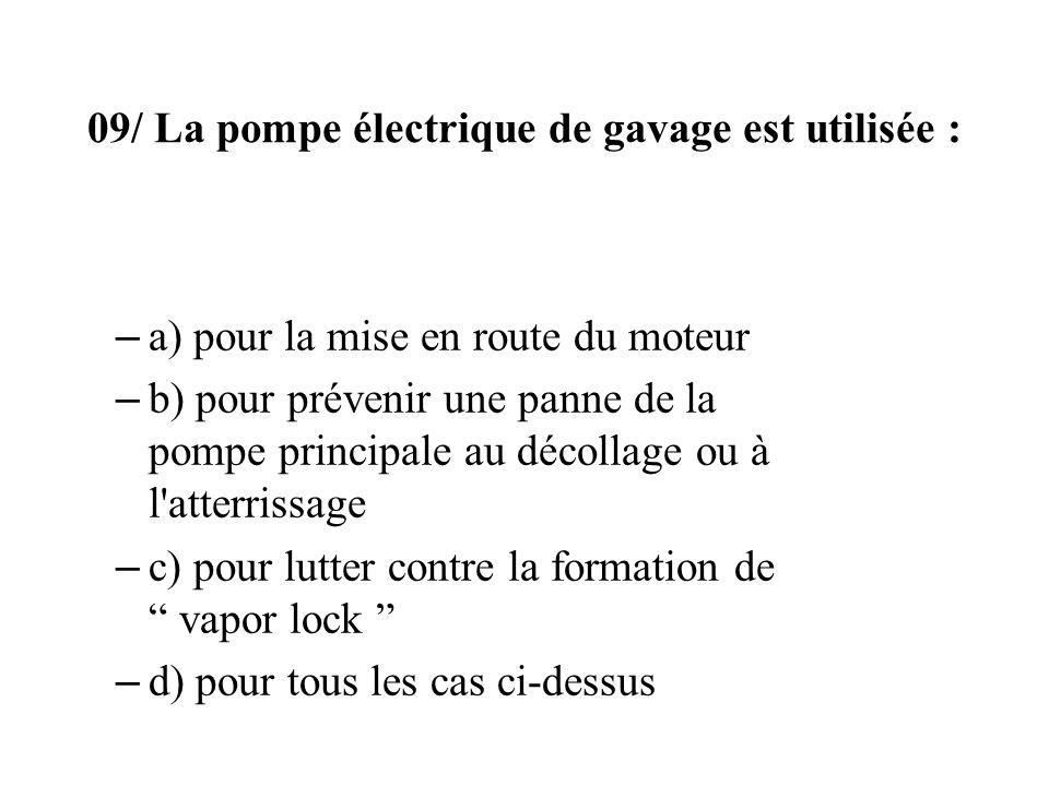09/ La pompe électrique de gavage est utilisée : – a) pour la mise en route du moteur – b) pour prévenir une panne de la pompe principale au décollage