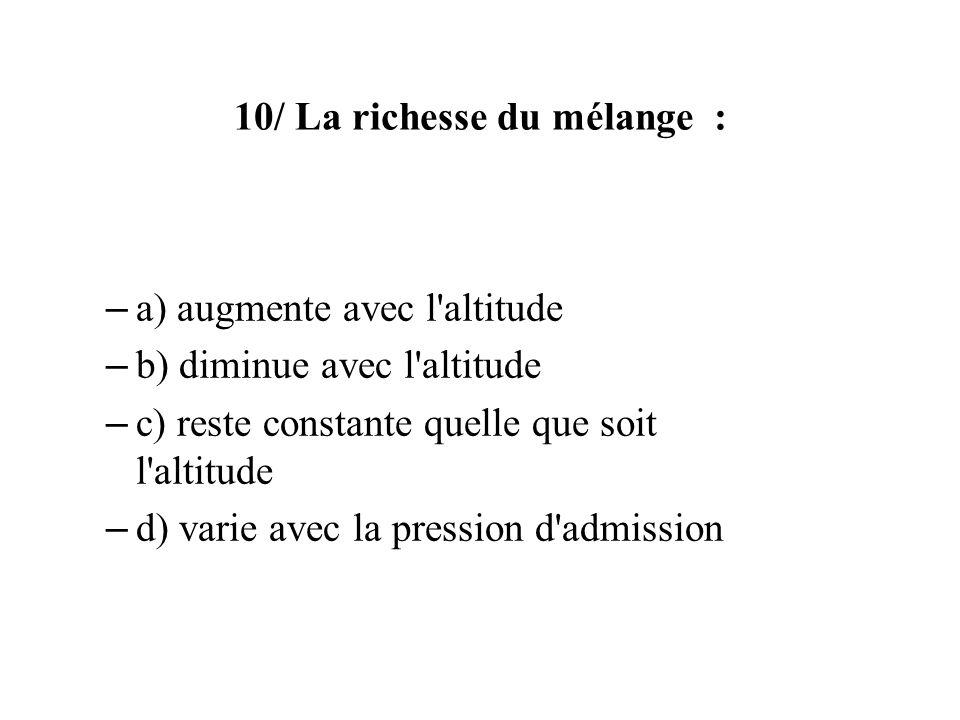 10/ La richesse du mélange : – a) augmente avec l'altitude – b) diminue avec l'altitude – c) reste constante quelle que soit l'altitude – d) varie ave
