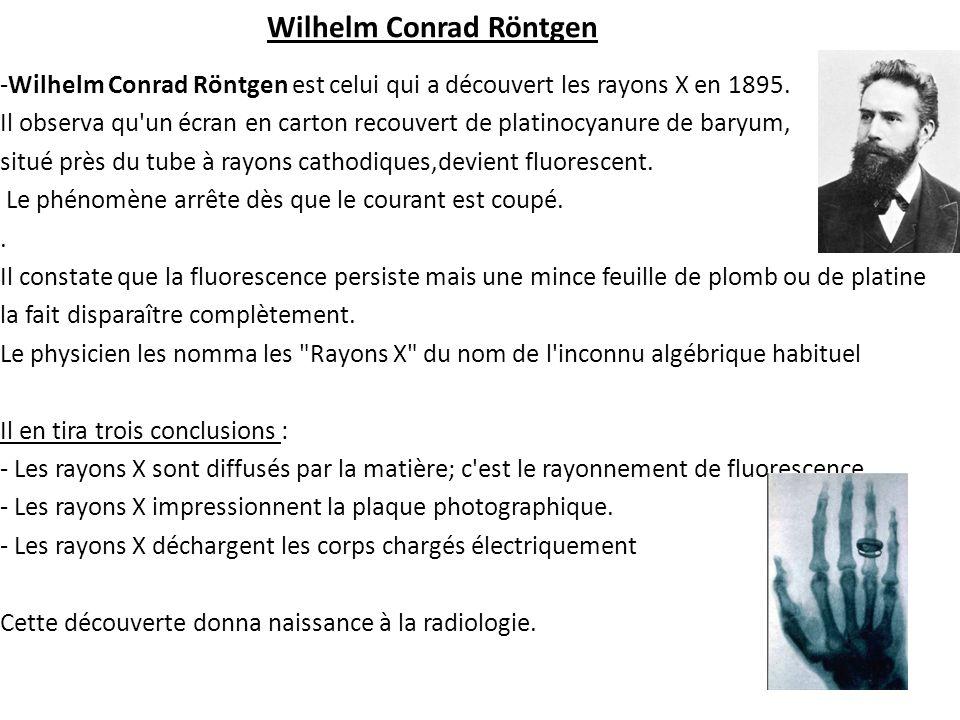 Wilhelm Conrad Röntgen -Wilhelm Conrad Röntgen est celui qui a découvert les rayons X en 1895.