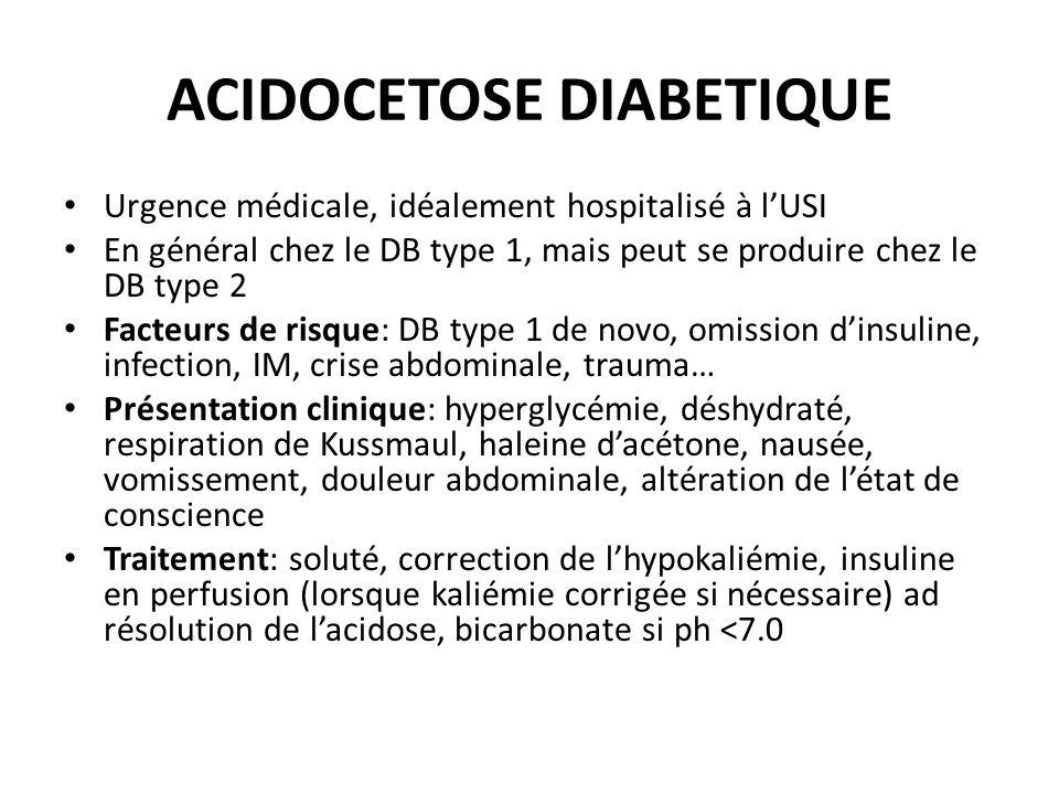 ACIDOCETOSE DIABETIQUE Urgence médicale, idéalement hospitalisé à lUSI En général chez le DB type 1, mais peut se produire chez le DB type 2 Facteurs
