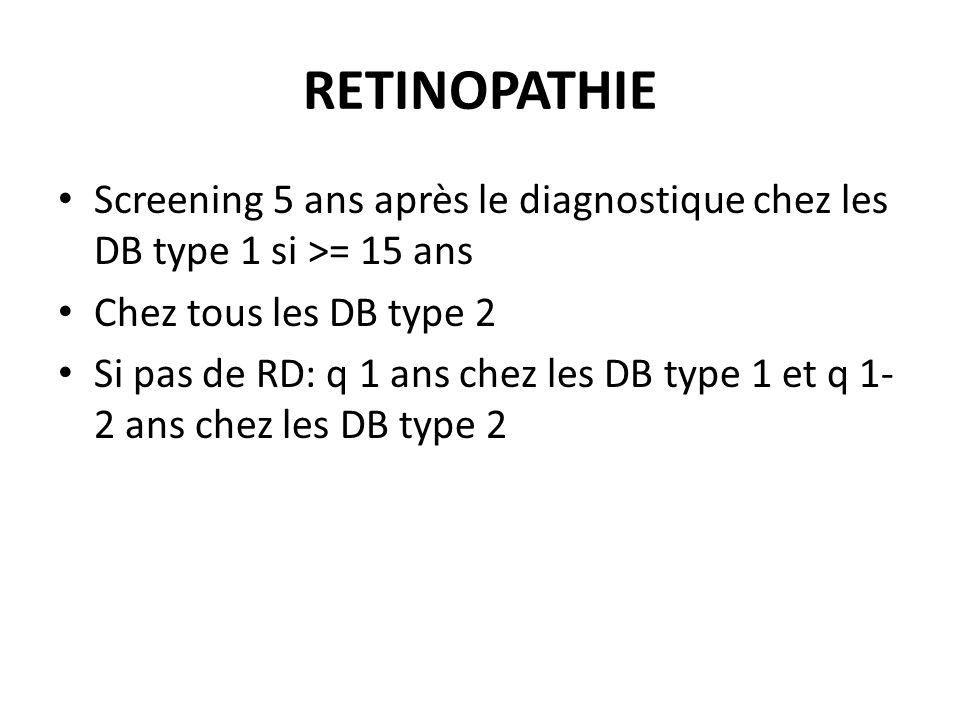 RETINOPATHIE Screening 5 ans après le diagnostique chez les DB type 1 si >= 15 ans Chez tous les DB type 2 Si pas de RD: q 1 ans chez les DB type 1 et