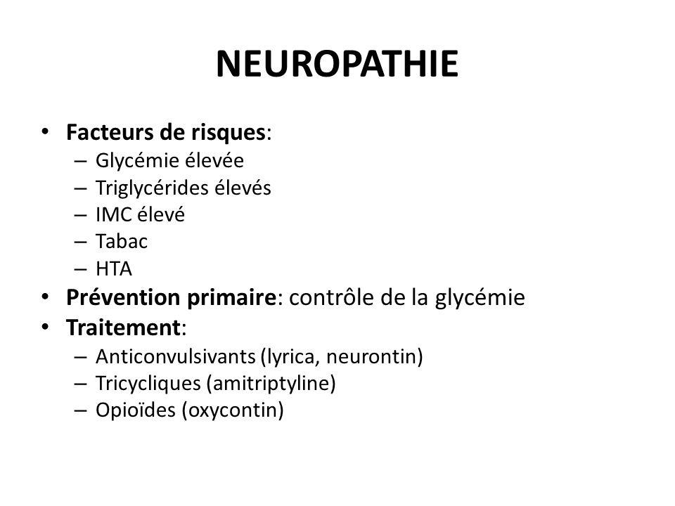 NEUROPATHIE Facteurs de risques: – Glycémie élevée – Triglycérides élevés – IMC élevé – Tabac – HTA Prévention primaire: contrôle de la glycémie Trait