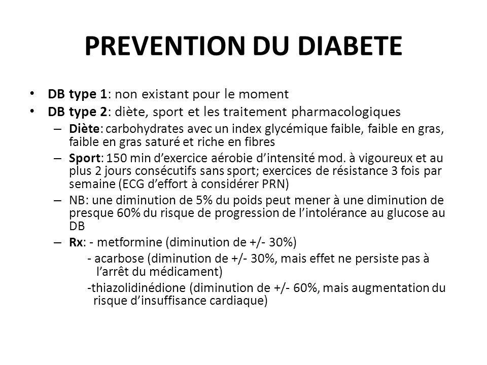 PREVENTION DU DIABETE DB type 1: non existant pour le moment DB type 2: diète, sport et les traitement pharmacologiques – Diète: carbohydrates avec un