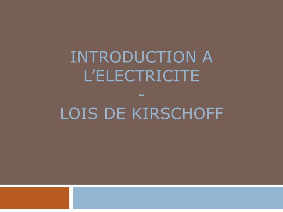 INTRODUCTION A LELECTRICITE - LOIS DE KIRSCHOFF
