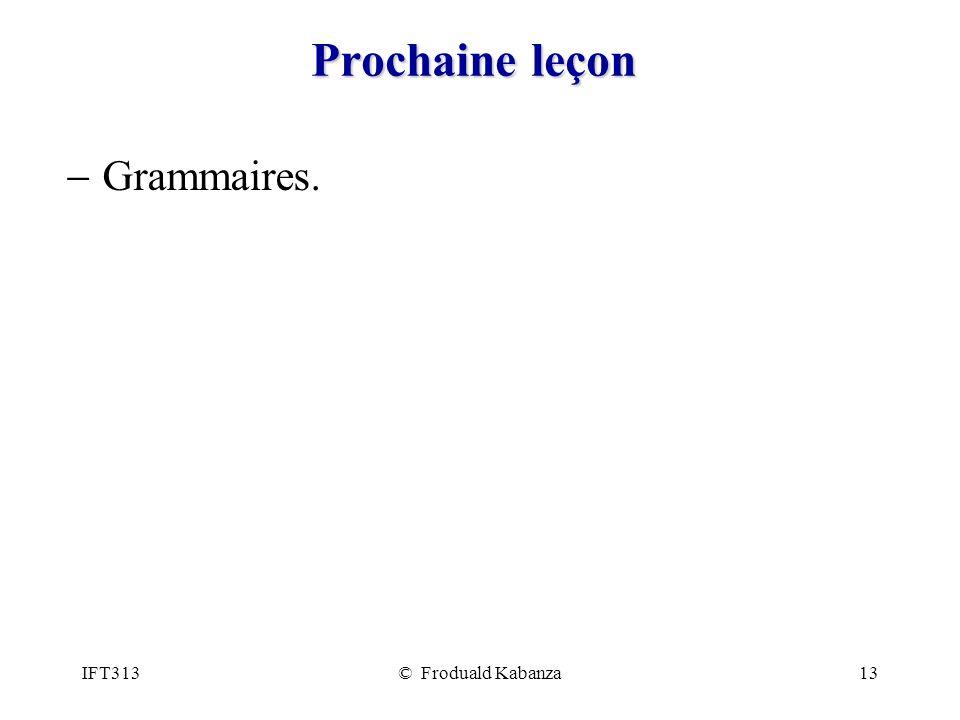 IFT313© Froduald Kabanza13 Prochaine leçon Grammaires.
