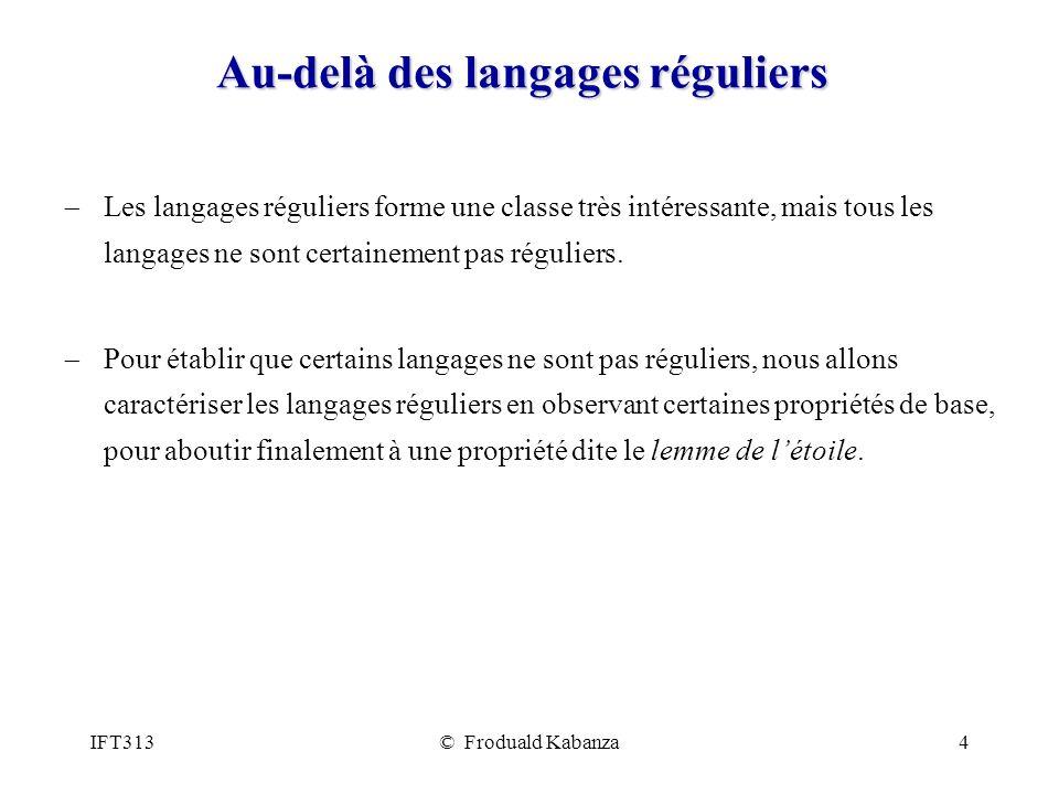 IFT313© Froduald Kabanza4 Au-delà des langages réguliers Les langages réguliers forme une classe très intéressante, mais tous les langages ne sont cer