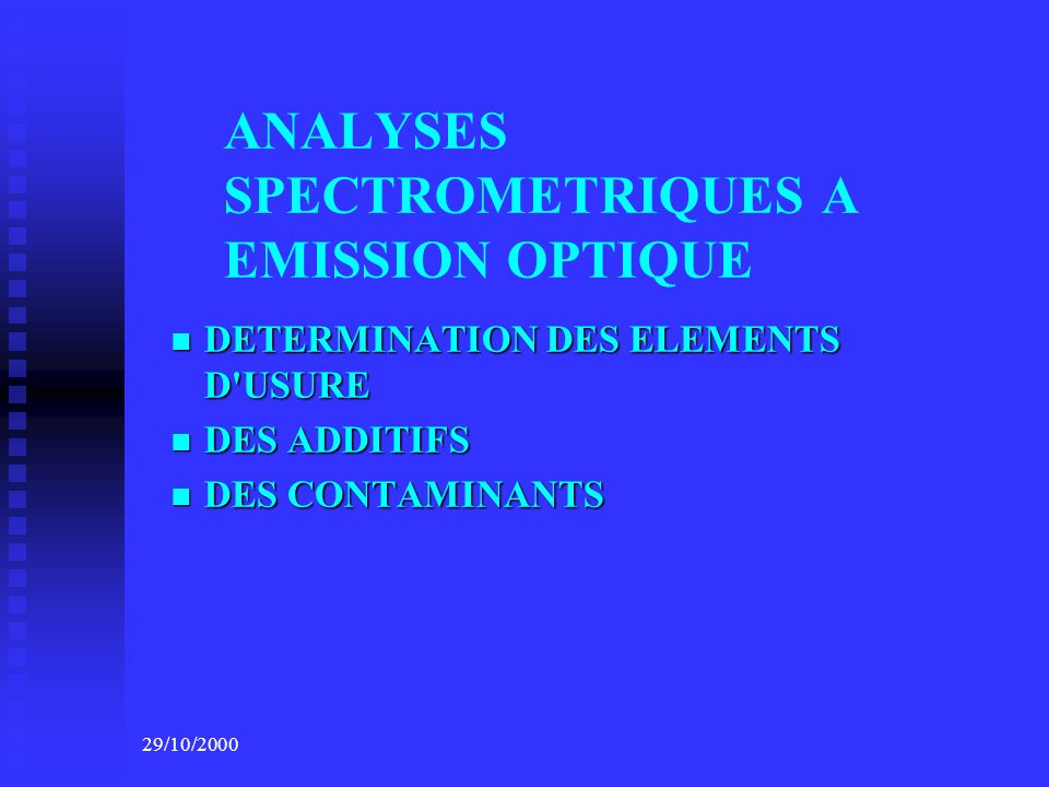 29/10/2000 ANALYSES SPECTROMETRIQUES A EMISSION OPTIQUE DETERMINATION DES ELEMENTS D'USURE DETERMINATION DES ELEMENTS D'USURE DES ADDITIFS DES ADDITIF