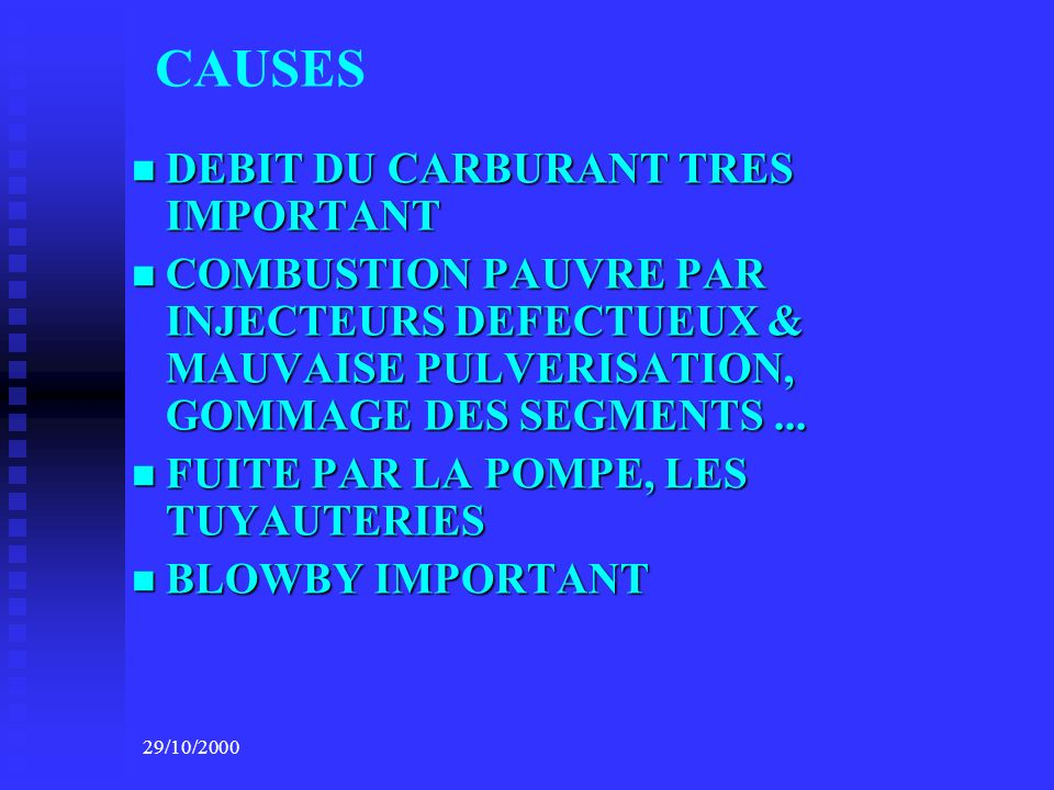 29/10/2000 CAUSES DEBIT DU CARBURANT TRES IMPORTANT DEBIT DU CARBURANT TRES IMPORTANT COMBUSTION PAUVRE PAR INJECTEURS DEFECTUEUX & MAUVAISE PULVERISA