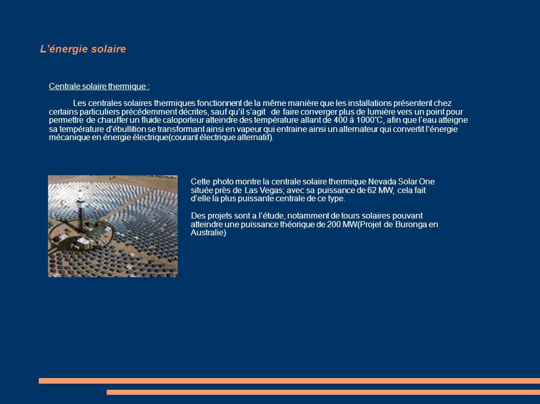L'énergie solaire Centrale solaire thermique : Les centrales solaires thermiques fonctionnent de la même manière que les installations présentent chez