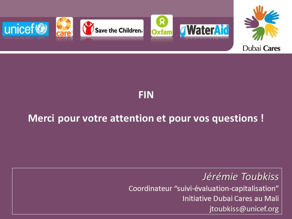 FIN Merci pour votre attention et pour vos questions ! Jérémie Toubkiss Coordinateur suivi-évaluation-capitalisation Initiative Dubai Cares au Malijto