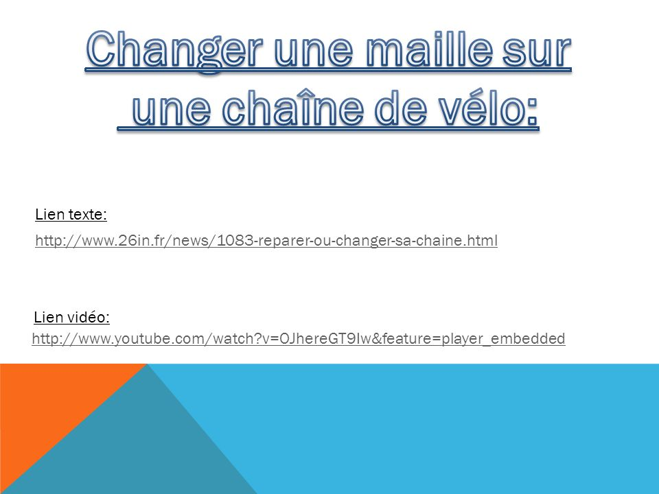 http://www.26in.fr/news/1083-reparer-ou-changer-sa-chaine.html http://www.youtube.com/watch?v=OJhereGT9Iw&feature=player_embedded Lien vidéo: Lien texte: