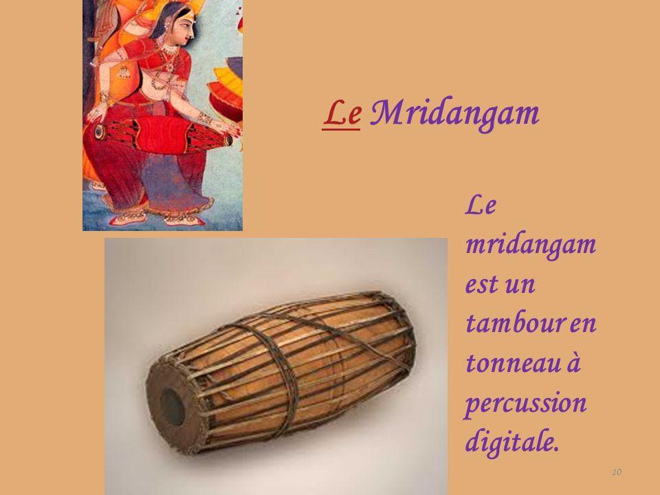 LeLe Mridangam 10 Le mridangam est un tambour en tonneau à percussion digitale.