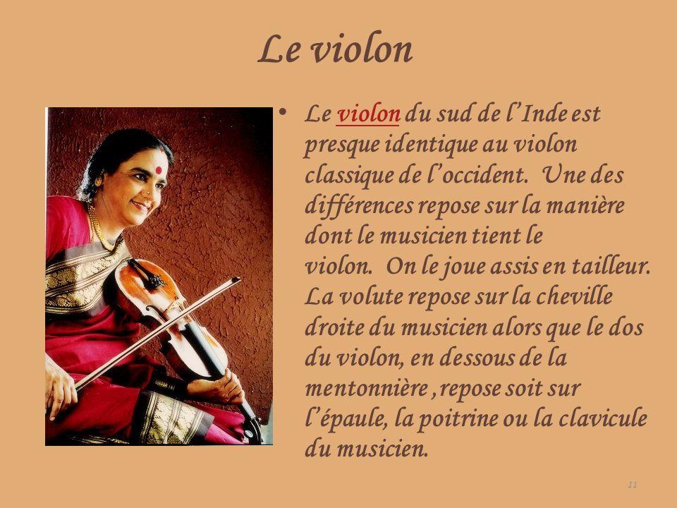 Le violon Le violon du sud de lInde est presque identique au violon classique de loccident. Une des différences repose sur la manière dont le musicien