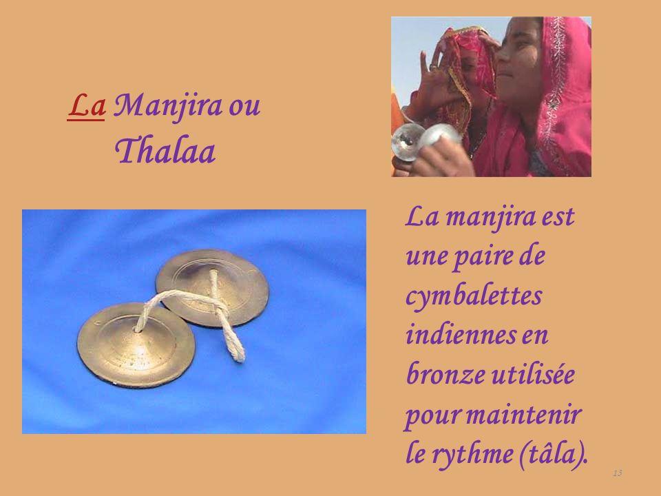 LaLa Manjira ou Thalaa 13 La manjira est une paire de cymbalettes indiennes en bronze utilisée pour maintenir le rythme (tâla).