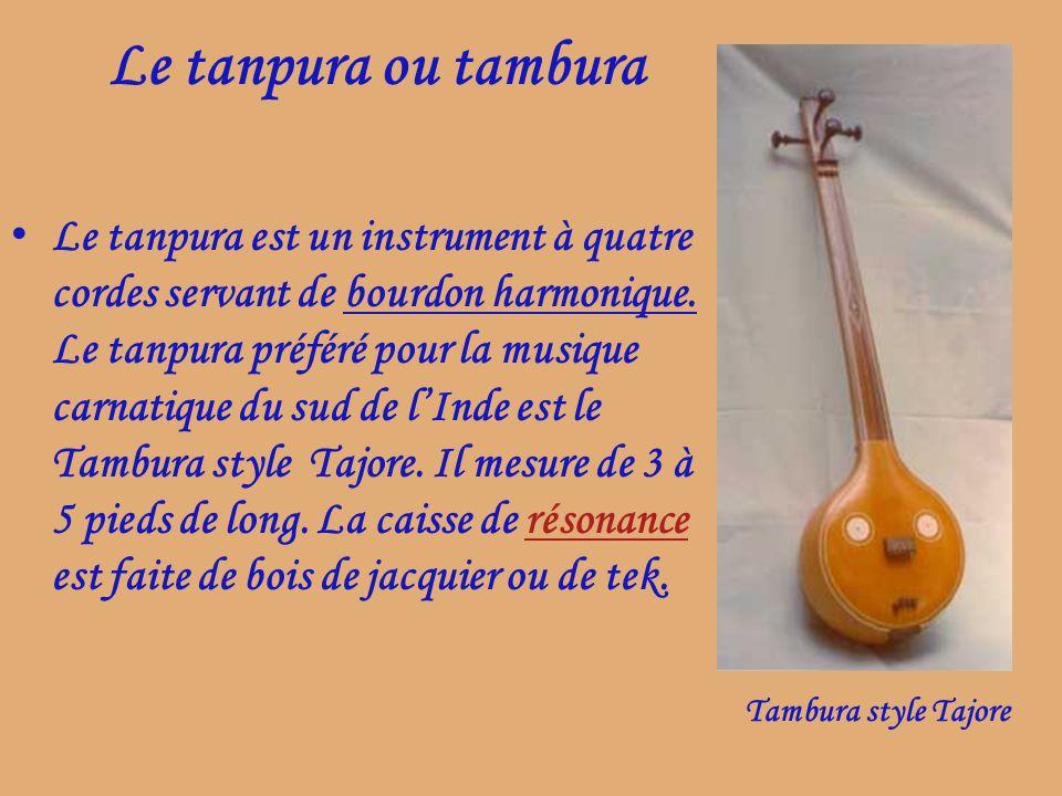 Le tanpura ou tambura Le tanpura est un instrument à quatre cordes servant de bourdon harmonique. Le tanpura préféré pour la musique carnatique du sud