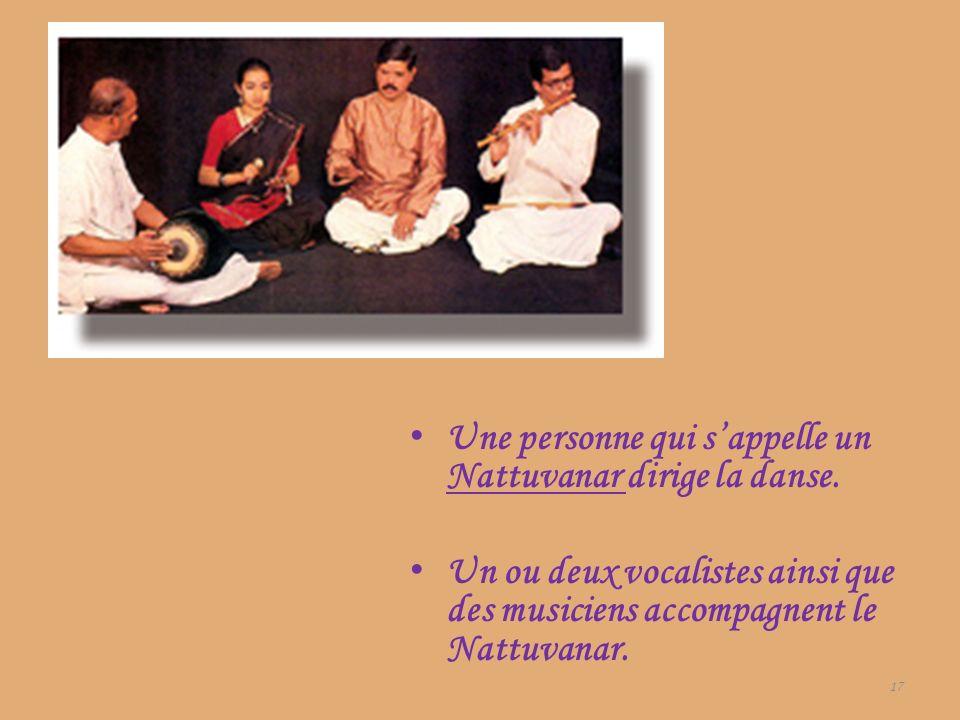 Une personne qui sappelle un Nattuvanar dirige la danse. Un ou deux vocalistes ainsi que des musiciens accompagnent le Nattuvanar. 17