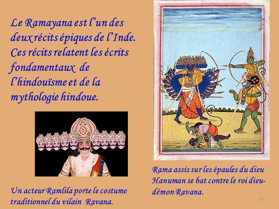 20 Le Ramayana est lun des deux récits épiques de lInde. Ces récits relatent les écrits fondamentaux de lhindouïsme et de la mythologie hindoue. Un ac