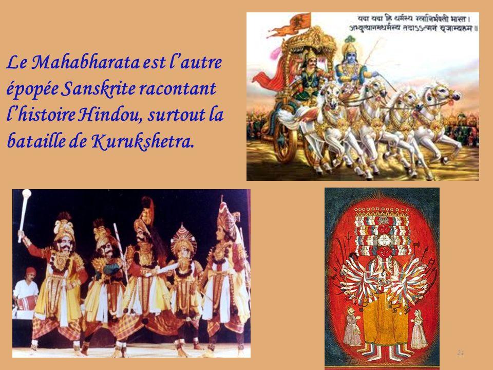 21 Le Mahabharata est lautre épopée Sanskrite racontant lhistoire Hindou, surtout la bataille de Kurukshetra.
